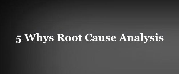 Using 5 Whys Root Cause Analysis for Problem Solving