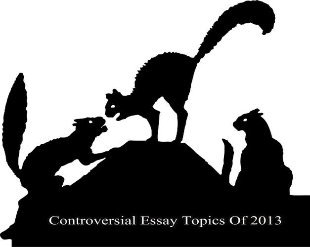 Controversial Essay Topics Of 2013