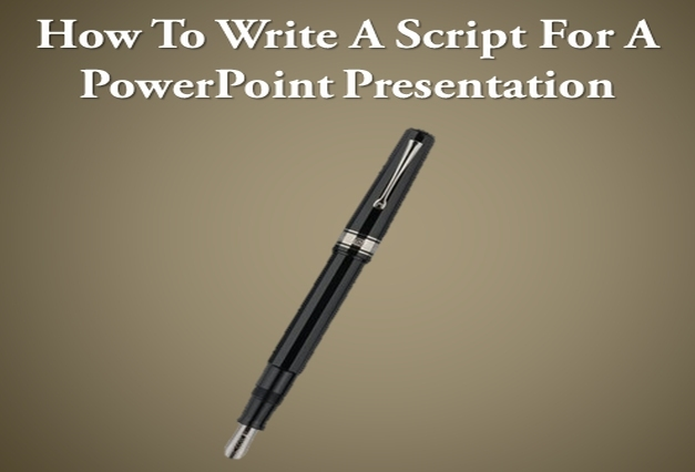Write A Script For A PowerPoint Presentation