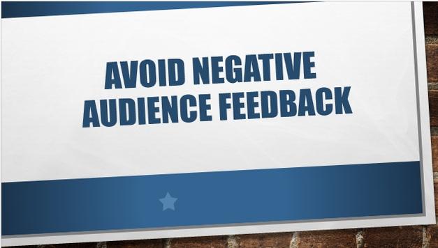 avoid negative audience feedback