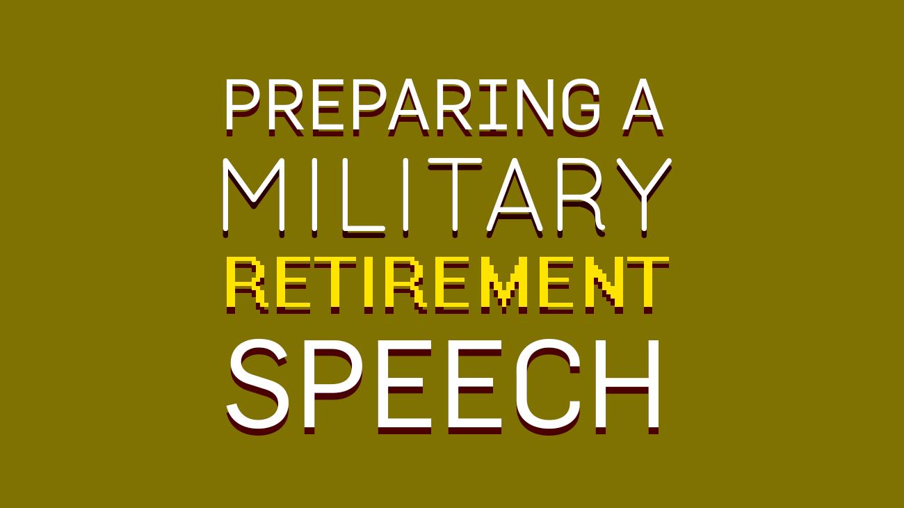 7 Easy Steps To Prepare A Military Retirement Speech
