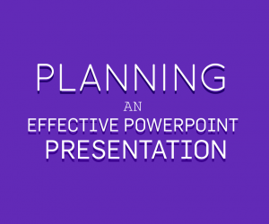 Planning an Effective PowerPoint Presentation