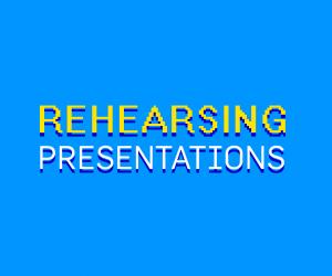 Rehearsing Presentations