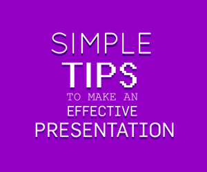 Simple Tips to Make Effective Presentations
